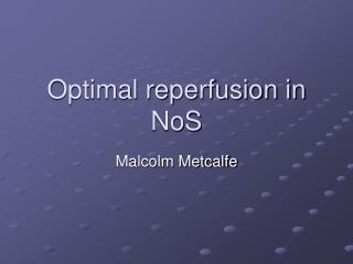 Optimal reperfusion in NoS