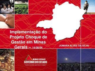 Implementação do Projeto Choque de Gestão em Minas Gerais –  14/08/04