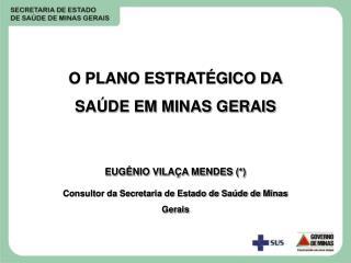 O PLANO ESTRATÉGICO DA SAÚDE EM MINAS GERAIS EUGÊNIO VILAÇA MENDES (*)