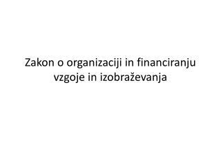 Zakon o organizaciji in financiranju vzgoje in izobraževanja