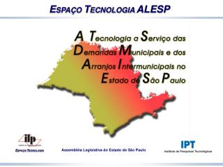 E SPAÇO  T ECNOLOGIA ALESP