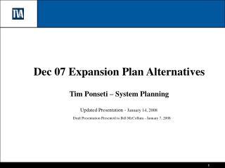 Dec 07 Expansion Plan Alternatives Tim Ponseti – System Planning