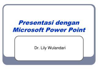 Presentasi dengan  Microsoft Power Point