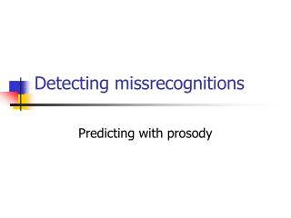 Detecting missrecognitions