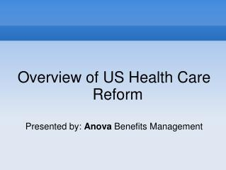 Overview of US Health Care Reform Presented by:  Anova  Benefits Management