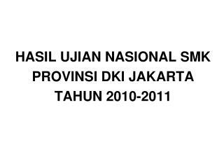 HASIL UJIAN NASIONAL SMK  PROVINSI DKI JAKARTA TAHUN 2010-2011