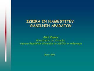 IZBIR A  IN NAMESTIT E V  GASILNIH APARATOV Aleš Zupanc Ministrstvo za obrambo