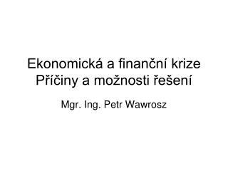 Ekonomická a finanční krize Příčiny a možnosti řešení