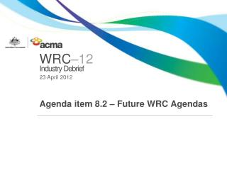 Agenda item 8.2 – Future  WRC  Agendas