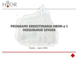 PROGRAMI KREDITIRANJA HBOR-a I OSIGURANJE IZVOZA