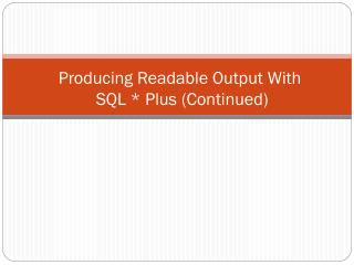 Producing Readable Output With  SQL * Plus (Continued)