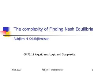 The complexity of Finding Nash Equilibria Ásbjörn H Kristbjörnsson
