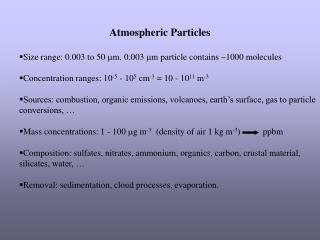 Atmospheric Particles Size range: 0.003 to 50   m, 0.003   m particle contains ~1000 molecules