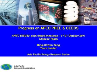 Progress on APEC PREE & CEEDS APEC EWG42  and related meetings – 17-21 October 2011 Chinese Taipei