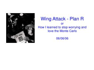 Wing Attack - Plan R or How I learned to stop worrying and love the Monte Carlo 06/06/06