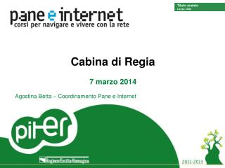 Cabina di Regia 7 marzo 2014 Agostina Betta � Coordinamento Pane e Internet