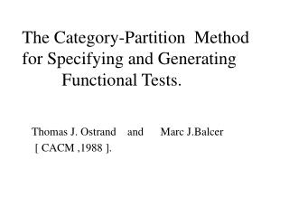 The Category-Partition  Method for Specifying and Generating                  Functional Tests.