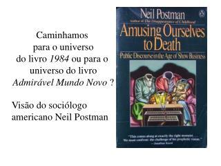 Caminhamos  para o universo do livro  1984  ou para o  universo do livro Admirável Mundo Novo  ?