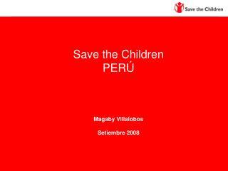 Save the Children PERÚ Magaby Villalobos Setiembre 2008