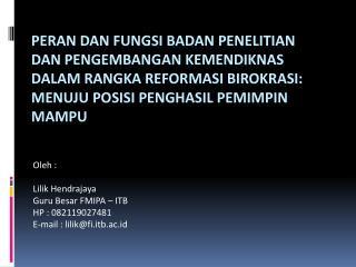 Oleh : Lilik Hendrajaya Guru Besar FMIPA – ITB HP : 082119027481 E-mail : lilik@fi.itb.ac.id
