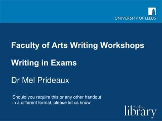 Faculty of Arts Writing Workshops Writing in Exams Dr Mel Prideaux