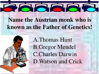 Name the Austrian monk who is known as the Father of Genetics!