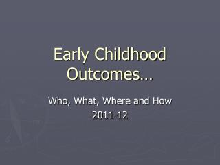 Early Childhood Outcomes…