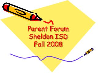 Parent Forum Sheldon ISD Fall 2008