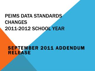 PEIMS Data Standards Changes  2011-2012 School Year