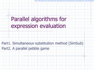 Parallel algorithms for expression evaluation