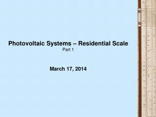 Photovoltaic Systems – Residential Scale Part 1 March 17, 2014