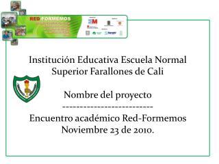 Institución Educativa Escuela Normal Superior Farallones de Cali Nombre del proyecto