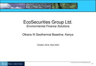 EcoSecurities Group Ltd. Environmental Finance Solutions Olkaria III Geothermal Baseline, Kenya