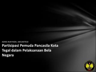 ADIKA NUR RIZKI, 3401407010 Partisipasi Pemuda Pancasila Kota Tegal dalam Pelaksanaan Bela Negara
