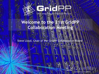 Welcome to the 21st GridPP Collaboration Meeting