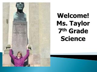 Welcome! Ms. Taylor 7 th  Grade Science