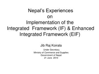 Jib Raj Koirala Under Secretary, Ministry of Commerce and Supplies Government of Nepal