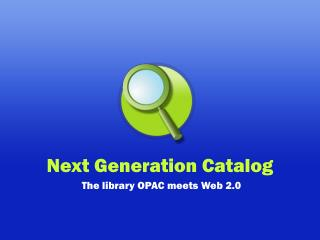 Next Generation Catalog   The library OPAC meets Web 2.0