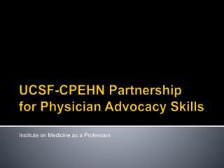 UCSF-CPEHN Partnership     for Physician  Advocacy Skills