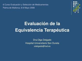 Evaluaci ón de la  Equivalencia Terapéutica Dra.Olga Delgado Hospital Universitario Son Dureta