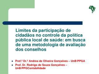 Prof.ª Dr.ª Andrea de Oliveira Gonçalves – UnB/PPGA