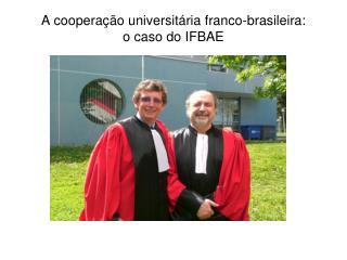 A cooperação universitária franco-brasileira: o caso do IFBAE