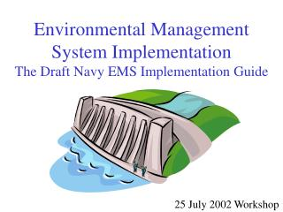 Environmental Management System Implementation The Draft Navy EMS Implementation Guide