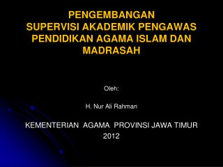 PENGEMBANGAN  SUPERVISI AKADEMIK PENGAWAS  PENDIDIKAN AGAMA ISLAM DAN MADRASAH