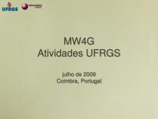 MW4G  Atividades UFRGS julho de 2009 Coimbra, Portugal
