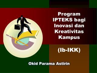 Program IPTEKS bagi Inovasi dan Kreativitas Kampus