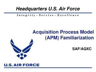 Acquisition Process Model (APM) Familiarization