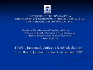 KANT, Immanuel. Cr�tica da faculdade do ju�zo. 3. ed. Rio de Janeiro: Forense Universit�ria, 2012.
