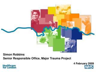 Simon Robbins Senior Responsible Office, Major Trauma Project