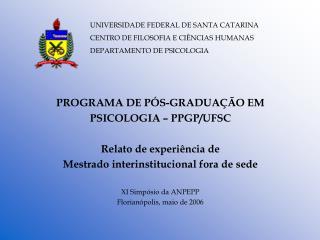 PROGRAMA DE PÓS-GRADUAÇÃO EM  PSICOLOGIA – PPGP/UFSC Relato de experiência de